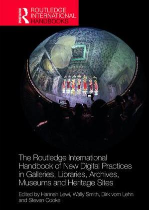 "Book cover of ""The Routledge International Handbook of New Digital Practices in Galleries, Libraries, Archives, Museums and Heritage Sites"""